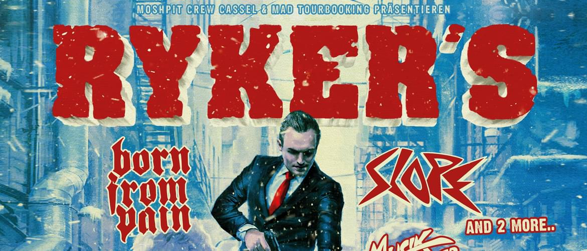 Tickets RYKERS / BORN FROM PAIN / SLOPE / NINETY-NINE , Support: tba in Kassel